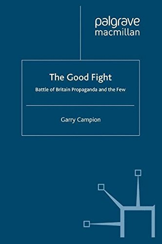 The Good Fight: Battle of Britain Propaganda and The Few by G. Campion (2010-11-15)