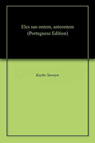 Eles sao ontem, anteontem (Portuguese Edition) por Kaylie Sawayn