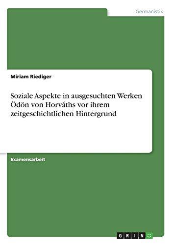 Soziale Aspekte in ausgesuchten Werken  Ödön von Horváths vor ihrem zeitgeschichtlichen Hintergrund