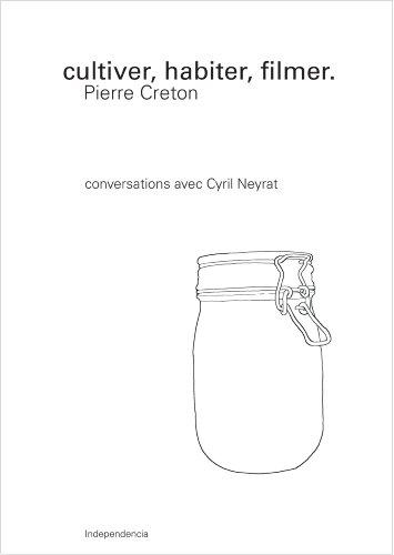 Cultiver, Habiter, Filmer, Pierre Creton