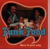 Funk Food -Have It Your Way