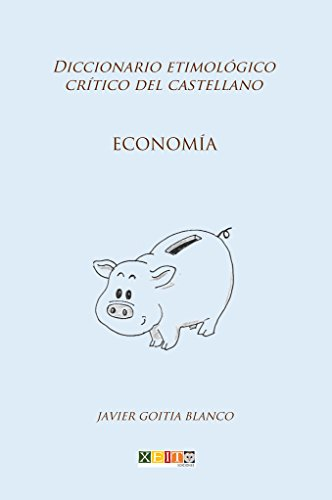 Economía: Diccionario etimológico crítico del Castellano por Javier Goitia