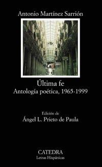 Última fe: Antología poética 1965-1999 (Letras Hispánicas)