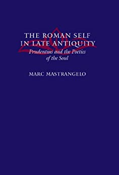 The Roman Self in Late Antiquity: Prudentius and the Poetics of the Soul par [Mastrangelo, Marc]