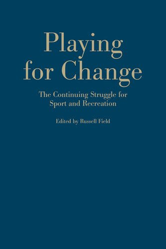 Playing for change : the continuing struggle for sport and recreation / ed. by Russell Field | Field, Russell