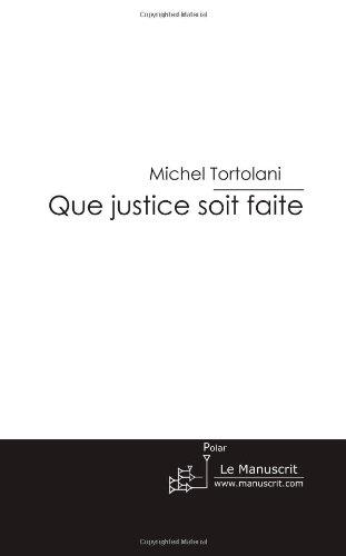 Que Justice Soit Faite: La Justice Contre les Criminels par Michel Tortolani
