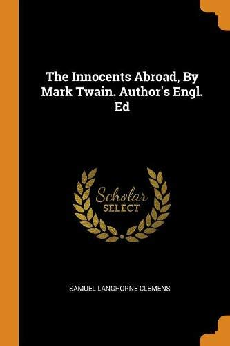 The Innocents Abroad, by Mark Twain. Author's Engl. Ed
