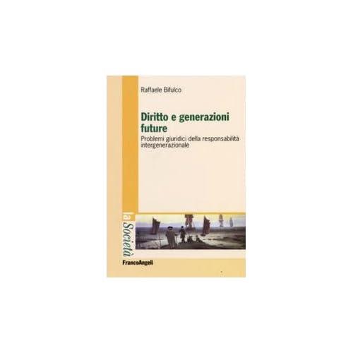 Diritto E Generazioni Future. Problemi Giuridici Della Responsabilità Intergenerazionale