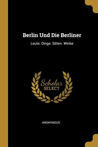 Berlin Und Die Berliner: Leute. Dinge. Sitten. Winke