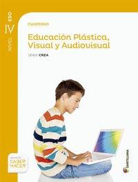 CUADERNO EDUCACION PLASTICA VISUAL Y AUDIOVISUAL SERIE CREA NIVEL IV ESO SABER HACER