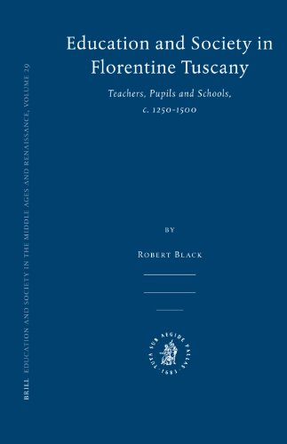Education and Society in Florentine Tuscany: Teachers, Pupils and Schools, C. 1250-1500 (Education...