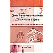 Entre las transformaciones socioculturales y las construcciones subjetivas/ Among sociocultural changes and subjective constructions: Adolescencias Y ... En Transicion/ Teens and Youth in Transition