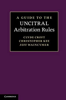 A Guide to the UNCITRAL Arbitration Rules par [Croft, Clyde, Kee, Christopher, Waincymer, Jeff]
