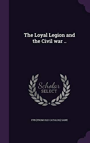 The Loyal Legion and the Civil war..