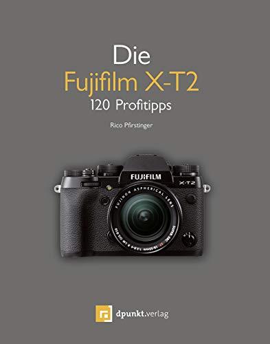 Die Fujifilm X-T2: 120 Profitipps