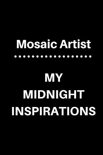 Mosaic Artist My Midnight Inspirations: 5 x 5 Graph Paper and Lined Paper Drawing Sketch Journal - Made Especially for Mosaic Artist. 120 pages 6 x 9 Diary Notebook