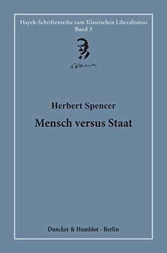 Mensch versus Staat.: Hrsg. und übersetzt von Hardy Bouillon. (Hayek-Schriftenreihe zum Klassischen Liberalismus)