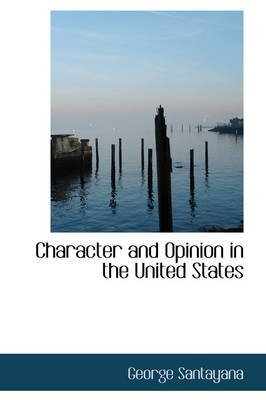 [Character and Opinion in the United States] (By: Professor George Santayana) [published: February, 2009]