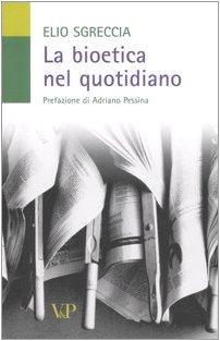 La bioetica nel quotidiano (Università/Tratt. man./Bioetica e medic.) por Elio Sgreccia