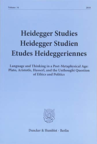 Heidegger Studies / Heidegger Studien / Etudes Heideggeriennes.: Vol. 34 (2018). Language and Thinking in a Post-Metaphysical Age: Plato, Aristotle, ... Unthought Question of Ethics and Politics.