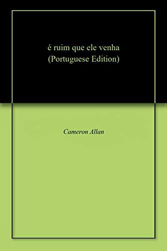é ruim que ele venha (Portuguese Edition) por Cameron  Allan