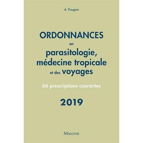 Ordonnances en parasitologie, médecine tropicale et des voyages : 66 prescriptions courantes