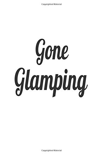 Gone Glamping: 6x9 Notebook, Ruled, Funny Camping Trip Journal, Travel Diary, Glamour Camping, Gag Writing Notebook