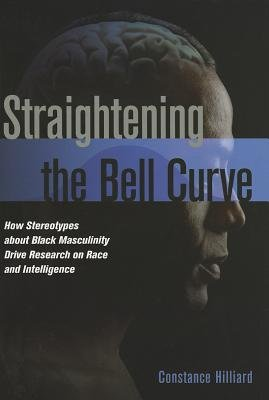 [( By Hilliard, Constance ( Author )Straightening the Bell Curve: How Stereotypes about Black Masculinity Drive Research on Race and Intelligence - Greenlight Hardcover Apr- 01-2012 )]