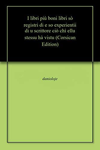 I libri più boni libri sò registri di e so experientii di u scrittore ciò chì ellu stessu hà vistu (Corsican Edition) por danioloje