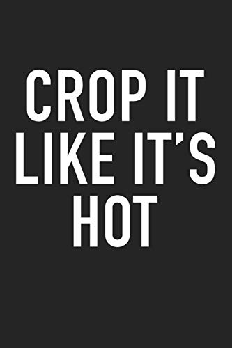 Crop It Like Its Hot: A 6x9 Inch Matte Softcover Journal Notebook With 120 Blank Lined Pages And A Fashion & Style Cover Slogan (Boy Outfits Hot)