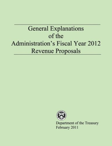 General Explanations of the Administration?s Fiscal Year 2012 Revenue Proposals