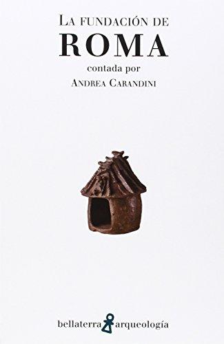 La fundación de Roma: Contada por Andrea Carandini (ARQUEOLOGÍA) por Andrea Carandini