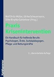 Praxis Krisenintervention: Ein Handbuch für Psychologen, Ärzte, Sozialpädagogen und Rettungsdienste