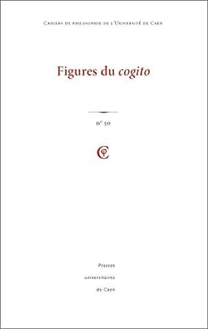 Cahiers de philosophie de l'Université de Caen, N° 50 : Figures du cogito
