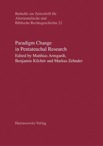 Paradigm Change in Pentateuchal Research (Beihefte zur Zeitschrift für Altorientalische und Biblische Rechtsgeschichte, Band 22)