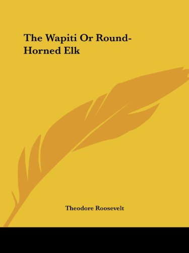 The Wapiti or Round-Horned Elk Cover Image