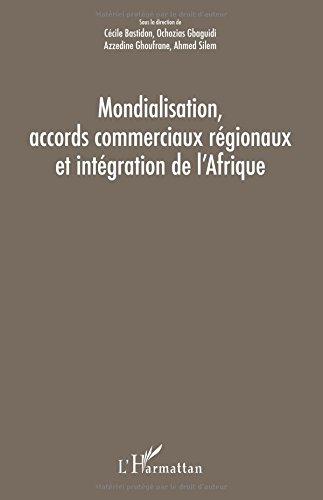 Mondialisation, accords commerciaux rgionaux et intgration de l'Afrique