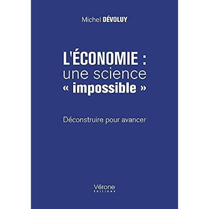 L'économie : une science « impossible » - Déconstruire pour avancer