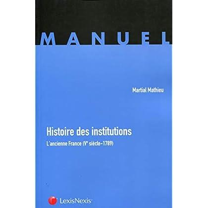 Histoire des institutions: L'ancienne France (Ve siÚcle - 1789).