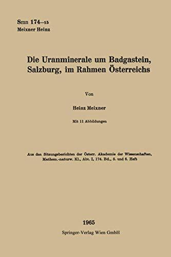 Die Uranminerale um Badgastein, Salzburg, im Rahmen Österreichs (Sitzungsberichte der Österreichischen Akademie der Wissenschaften)