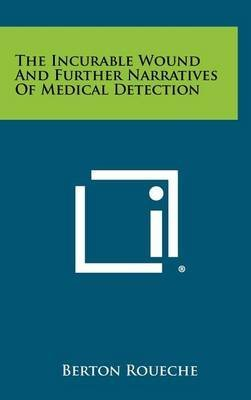 [The Incurable Wound and Further Narratives of Medical Detection] (By: Berton Roueche) [published: April, 2012]