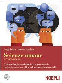Scienze umane. Antropologia, sociologia e metodologia della ricerca per gli studi economico-sociali. Per le Scuole superiori