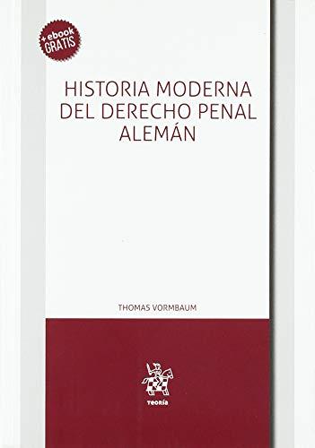 Historia Moderna del Derecho Penal Alemán (Teoría) por Thomas Vormbaum