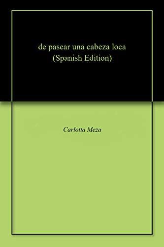 de pasear una cabeza loca par Carlotta Meza