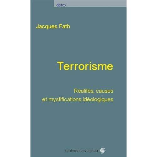 Terrorisme : Réalités, causes et mystifications idéologiques