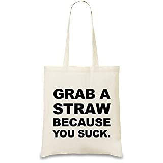 Ergreifen Sie einen Strohhalm, weil Sie Slogan saugen - Grab A Straw Because You Suck Slogan Custom Printed Tote Bag| 100% Soft Cotton| Natural Color & Eco-Friendly| Unique, Re-Usable & Stylish