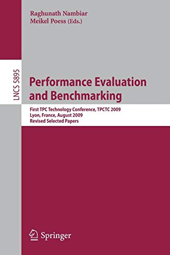 Performance Evaluation and Benchmarking: Transaction Processing Performance Council Technology Conference, TPCTC 2009, Lyon, France, August 24-28, ... Notes in Computer Science, Band 5895)