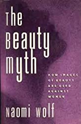 The Beauty Myth: How Images of Female Beauty Are Used Against Women