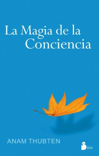 LA MAGIA DE LA CONCIENCIA por ANAM THUBTEN