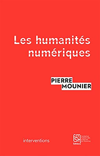 Les humanités numériques: Une histoire critique (Interventions) por Pierre Mounier